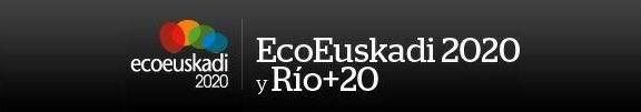 ¡Participa en EcoEuskadi2020 y Río+20!